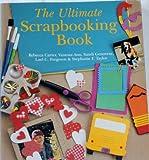 The Ultimate Scrapbooking Book, Rebecca Carter, 1402706480