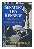 img - for Senator Ted Kennedy: The Career Behind the Image by Theo Lippman (1975-12-03) book / textbook / text book