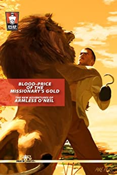 Blood-Price of the Missionary's Gold: The New Adventures of Armless O'Neil by [Ahlhelm, Nick, Miller, Chuck, Steeves, R.P., Taylor, Sean, Watson, I.A.]