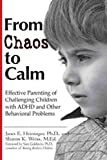 From Chaos to Calm: Effective Parenting Of Challenging Children with ADHD and Other Behavioral Problems by Janet E. Heininger (2001-05-01)