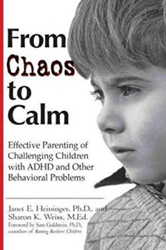 From Chaos to Calm: Effective Parenting Of Challenging Children with ADHD and Other Behavioral Problems by Heininger, Janet E., Weiss, Sharon K.(May 1, 2001) Paperback