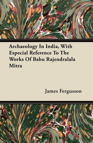 Descargar Libro Archaeology In India, With Especial Reference To The Works Of Babu Rajendralala Mitra James Fergusson