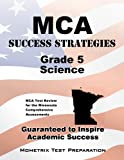 MCA Success Strategies Grade 5 Science Study Guide, MCA Exam Secrets Test Prep Team, 1630940372