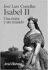 Isabel II (Una reina y un reinado) (Ariel historia): Amazon.es: José Luis Comellas: Libros