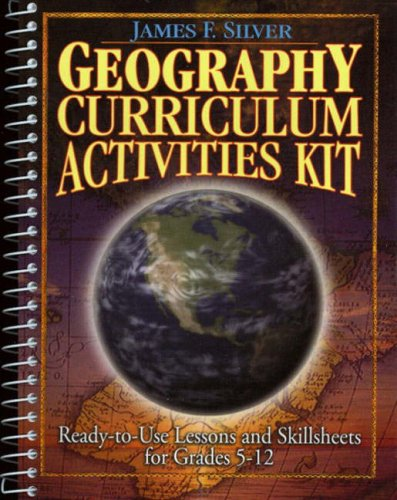 Geography Curriculum Activities Kit: Ready-To-Use Lessons and Skillsheets for Grades 5-12
