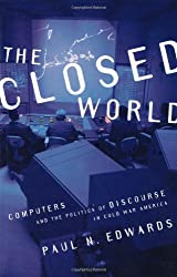 [(The Closed World: Computers and the Politics of Discourse in Cold War America )] [Author: Paul N. Edwards] [Sep-1997]