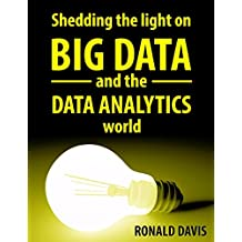BIG DATA and DATA ANALYTICS: The Beginner's Guide to the analytical World