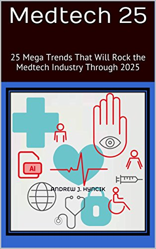 Medtech 25: Twenty Five Mega Trends That Will Rock the Medtech Industry Through 2025