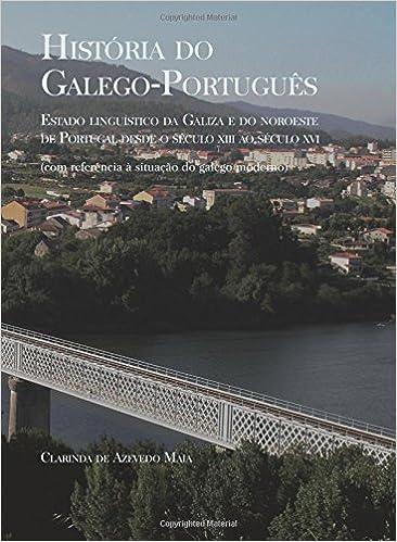 História do Galego-Português: Estado Linguístico da Galiza e do Noroeste de Portugal desde o século XIII ao século XVI