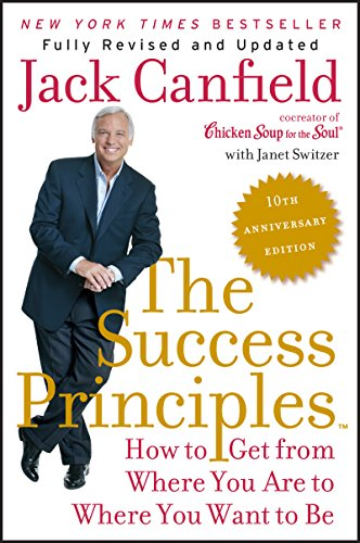 The Success Principles(TM) - 10th Anniversary Edition: How to Get from Where You Are to Where You Want to Be by [Canfield, Jack, Switzer, Janet]