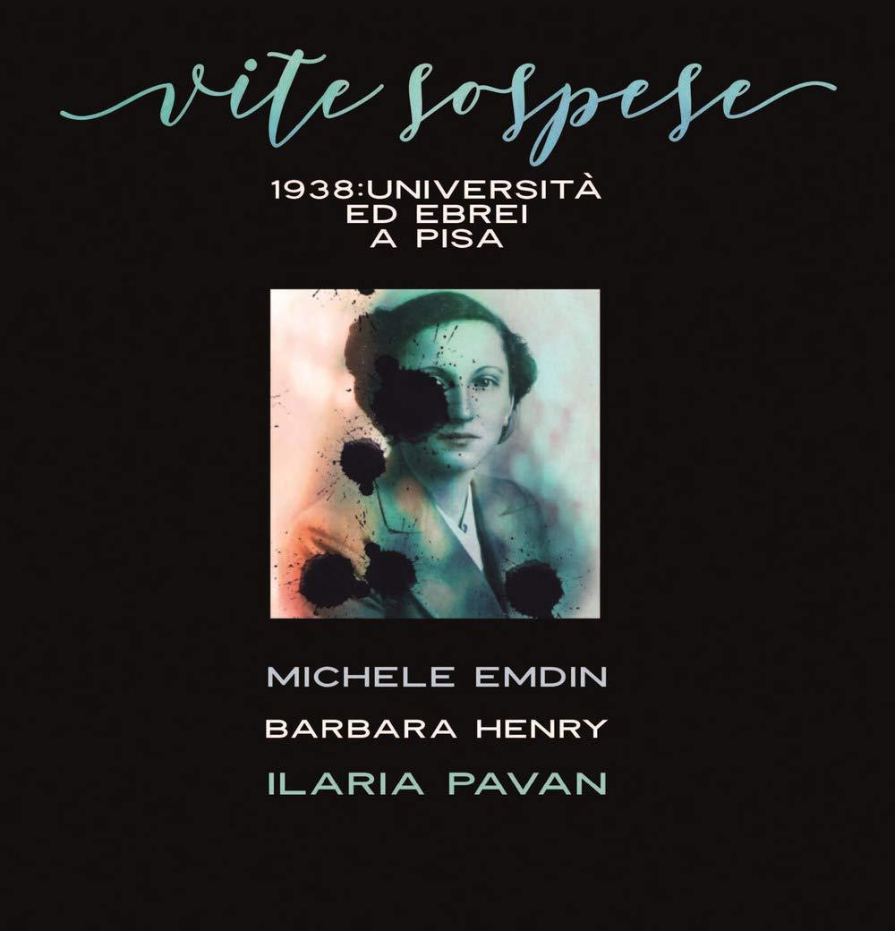 Risultato immagini per VITE SOSPESE. 1938. UNIVERSITÀ ED EBREI A PISA
