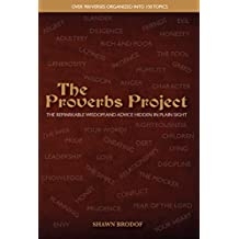 The Proverbs Project: The Remarkable Wisdom and Advice Hidden in Plain Sight