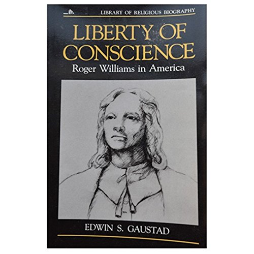Liberty of Conscience: Roger Williams in America (Library of Religious Biography Series)
