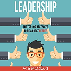 Leadership: The Top 100 Best Ways to Be a Great Leader Audiobook