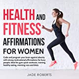 Health and Fitness Affirmations for Women: Code and program your brain against obesity with strong motivational affirmations for busy people; ideal for ... (From Boredom to Intuitive Wellness)