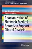 Anonymization of Electronic Medical Records to Support Clinical Analysis, Gkoulalas-Divanis, Aris and Loukides, Grigorios, 1461456673