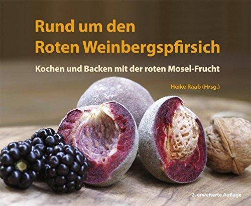 Rund um den Roten Weinbergspfirsich: Kochen und Backen mit der roten Mosel-Frucht