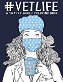 Vet Life: A Snarky Adult Coloring Book: A Unique & Funny Antistress Coloring Gift for Veterinarians, Veterinary Science Majors, DVM & VMD, Doctors of ... Stress Relief & Mindful Meditation)