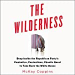 The Wilderness: Deep Inside the Republican Party's Combative, Contentious, Chaotic Quest to Take Back the White House | McKay Coppins