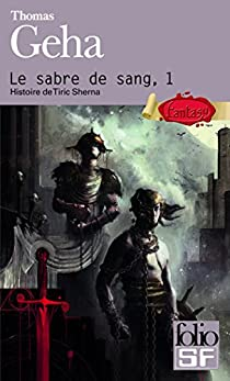 Le sabre de sang, tome 1 : Histoire de Tiric Sherna par Geha