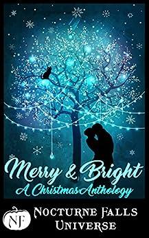 Merry & Bright: A Christmas Anthology (Nocturne Falls Universe) by [Roarke, Fiona, Dean, Cate, Emerald, Larissa, Kontis, Alethea, Daniels, Wynter, Carsen, Sela, Cassidy, Jax, Nyte, Kira, Colt, Candace]