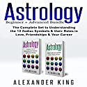 Astrology: 2 Books in 1!: A Beginner's Guide to Zodiac Signs and a Guide to Compatibility in Love, Friendships and Career Audiobook by Alexander King Narrated by Thomas Spanos