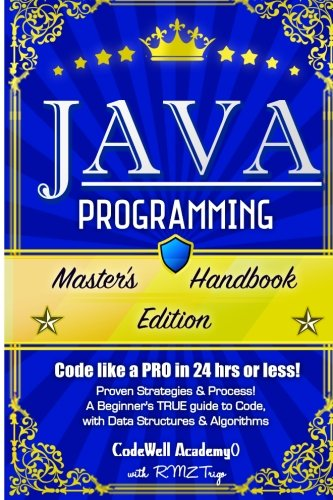 Java Programming: Master's Handbook:  A TRUE Beginner's Guide! Problem Solving, Code, Data Science,  Data Structures & Algorithms (Code like a PRO in ... web design, tech, perl, ajax, swift, python) by CreateSpace Independent Publishing Platform
