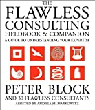 img - for by Andrea Markowitz,by Peter Block The Flawless Consulting Fieldbook and Companion : A Guide Understanding Your Expertise(text only)1st (First) edition[Paperback]2000 book / textbook / text book