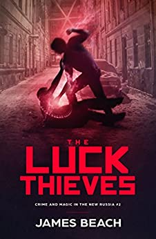 The Luck Thieves: Crime and Magic in the New Russia #2 by [Beach, James]