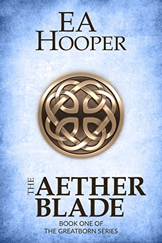Book: The Aether Blade (Greatborn Book 1) by EA Hooper