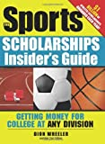 img - for Sports Scholarships Insider's Guide (Sports Scholarships Insider's Guide: Getting Money for College) by Dion Wheeler (2009-10-30) book / textbook / text book