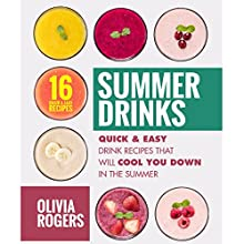 Summer Drinks: 16 Quick & Easy Drink Recipes That Will Cool You Down in the Summer Audiobook by Olivia Rogers Narrated by Tiana Melvina Woods