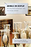 Animals on Display: The Creaturely in Museums, Zoos, and Natural History (Animalibus: Of Animals and Cultures), , 0271060700