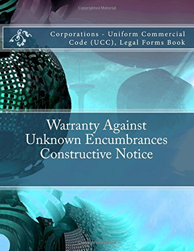Download Warranty Against Unknown Encumbrances - Constructive Notice: Corporations - Uniform Commercial Code (UCC), Legal Forms Book pdf epub