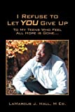 I Refuse to Let You Give Up, LaMarcus J. Hall, 1432734172