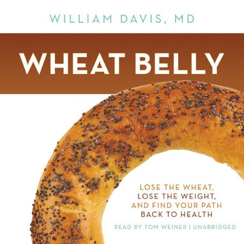 Wheat Belly: Lose the Wheat, Lose the Weight, and Find Your Path Back to Health Audiobook [Free Download by Trial] thumbnail