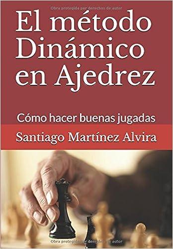 El Método Dinámico En Ajedrez: Cómo Hacer Buenas Jugadas por Santiago Martínez Alvira epub