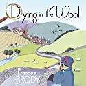 Dying in the Wool Audiobook by Frances Brody Narrated by Sandra Hunt