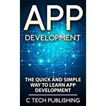 APP Development: The Quick and Simple Way to Learn App Development: Android and iPhone App Development: App Development (Computers and Technology, Entrepreneurship, ... Software Development, Hardware)