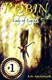 Front cover for the book Robin, Lady of Legend: The Classic Adventures of the Girl Who Became Robin Hood by R.M. ArceJaeger