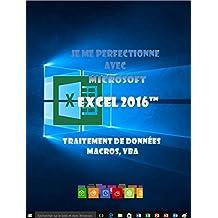 Je me perfectionne avec Excel 2016: Traitement de données, si , macros, vba (J'apprends à me servir de) (French Edition)