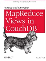Writing and Querying MapReduce Views in CouchDB Front Cover