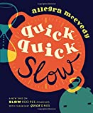 Quick, Quick Slow: A new take on slow recipes combined with fun & easy quick ones