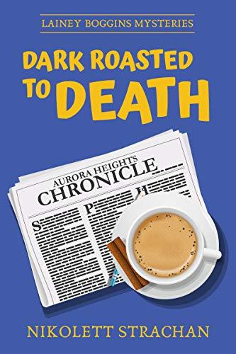 Dark Roasted to Death (Lainey Boggins Mysteries Book 1) by [Strachan, Nikolett]