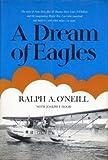A Dream of Eagles, Ralph A. O'Neill, 0395166101