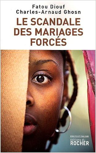 """Résultat de recherche d'images pour """"DIOUF Fatou & Charles-Arnaud GHOSN, Le scandale des mariages forcés, Editions du Rocher, 2009"""""""