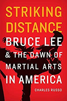 Striking Distance: Bruce Lee and the Dawn of Martial Arts in America by [Russo, Charles]