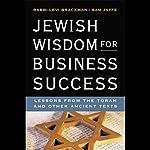 Jewish Wisdom for Business Success | Rabbi Levi Brackman,Sam Jaffe