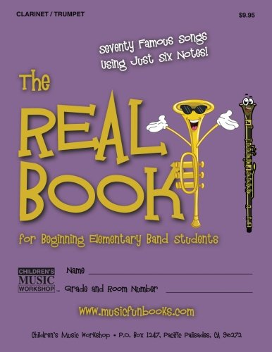 (The Real Book for Beginning Elementary Band Students (Clarinet/Trumpet): Seventy Famous Songs Using Just Six Notes)