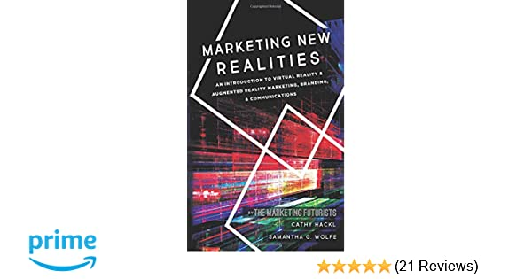 Marketing New Realities: An Introduction to Virtual Reality